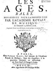 Les Ages, balet (paroles de Fuzelier, musique de Campra) representé pour la première fois par l'Académie Royale de musique le Dimanche 9. Octobre 1718...