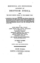 Historical and Descriptive Account of British India: From the Most Remote Period to the Present Time: Including a Narrative of the Early Portuguese and English Voyages, the Revolutions in the Mogul Empire, and the ... Establishment of the British Power, Volume 1