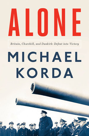 Alone  Britain  Churchill  and Dunkirk  Defeat into Victory