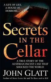 Secrets in the Cellar: A True Story of the Australian Incest Case that Shocked the World
