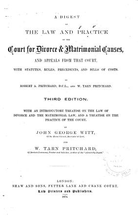 A Digest of the Law and Practice of the Court for Divorce   Matrimonial Causes  and Appeals from that Court  with Statutes  Rules  Precedents  and Bills of Costs PDF