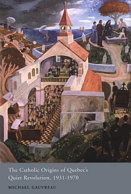 Catholic Origins of Quebec s Quiet Revolution  1931 1970