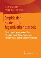 Empirie der Kinder- und Jugendverbandsarbeit: Forschungsergebnisse und ihre Relevanz für die Entwicklung von Theorie, Praxis und Forschungsmethodik