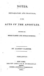 Notes, Explanatory and Practical, on the Acts of the Apostles: Designed for Bible Classes and Sunday Schools