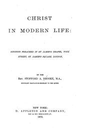 Christ in Modern Life: Sermons Preached in St. James's Chapel, York Street, St. James's Square, London