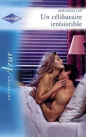 Un célibataire irrésistible (Harlequin Azur)