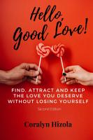 Hello  Good Love  Find  Attract and Keep the Love You Deserve Without Losing Yourself PDF