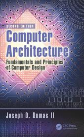 Computer Architecture: Fundamentals and Principles of Computer Design, Second Edition, Edition 2