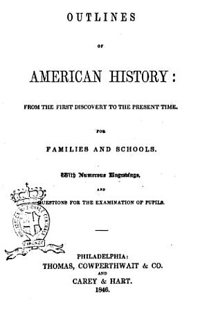 Outlines of American History from the First Discovery to the Present Time  for Families and Schools with Numerous Engrabings and Questions for the Examination of Pupils PDF