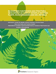Rhizosphere Functioning and Structural Development as Complex Interplay between Plants  Microorganisms and Soil Minerals PDF