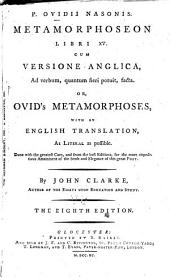 P. Ovidii Nasonis Metamorphoseon libri XV. cum versione Anglica, ad verbum, quantum fieri potuit, facta, or, Ovid's Metamorphoses, with an English translation, as literal as possible: done with the greatest care, and from the best editions, for the more expeditious attainment of the sense and elegance of this great poet
