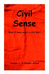 Civil Sense - What If There Wasn't A Civil War