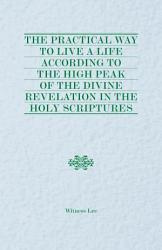 Practical Way To Live A Life According To The High Peak Of The Divine Revelation In The Holy Scriptures Book PDF