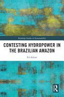 Contesting Hydropower in the Brazilian Amazon PDF