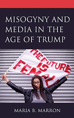 Misogyny and Media in the Age of Trump PDF