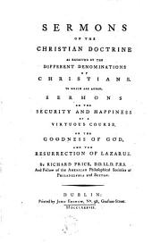 Sermons on the Christian Doctrine as Received by the Different Denominations of Christians: To which are Added Sermons on the Security and Happiness of a Virtuous Course, on the Goodness of God, and the Resurrection of Lazarus