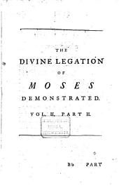 The Divine Legation of Moses Demonstrated, on the Principles of a Religious Deist, from the Omission of the Doctrine of a Future State of Reward and Punishment in the Jewish Dispensation: In Nine Books, Volume 2, Issue 2
