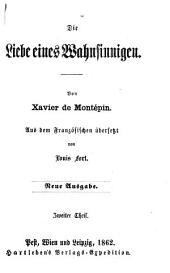 Die Liebe eines Wahnsinnigen: Von Xavier de Montépin. Aus dem Französischen übersetzt von Louis Fort, Band 2