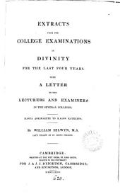 Extracts from the College Examinations in Divinity for the Last Four Years: With a Letter to the Lecturers and Examiners in the Several Colleges