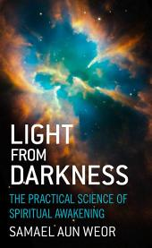 Light from Darkness: The Practical Science of Spiritual Awakening