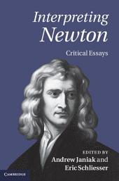 Interpreting Newton: Critical Essays