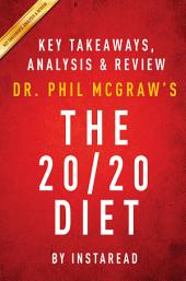 The 20/20 Diet: by Dr. Phil McGraw | Key Takeaways, Analysis & Review: Turn Your Weight Loss Vision into Reality