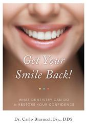 GET YOUR SMILE BACK!: What Dentistry Can Do To Restore Your Confidence