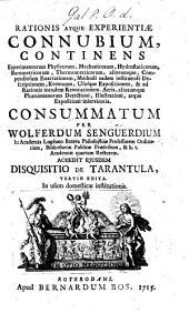 Rationis atque Experientiae Connubium, continens experimentorum physicorum, mechanicorum, hydrostaticorum ... aliorumque, compendiosam enarrationem ... Accedit ... Disquisitio de Tarantula, tertio edita