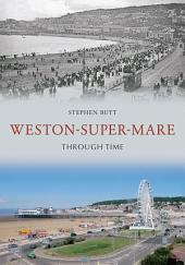 Weston- Super- Mare Through Time