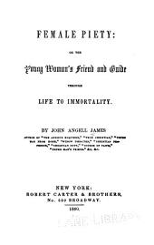 Female piety, or, The young woman's friend and guide through life to immortality