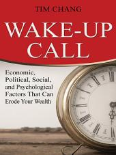 Wake-Up Call: Economic, Political, Social, and Psychological Factors That Can Erode Your Wealth