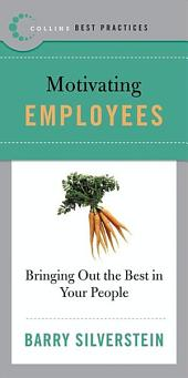 Best Practices: Motivating Employees: Bringing Out the Best in Your People