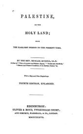 Palestine: Or, The Holy Land. From the Earliest Period to the Present Time