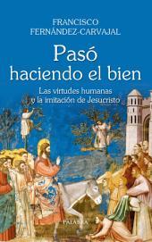 Pasó haciendo el bien: Las virtudes humanas y la imitación de Jesucristo