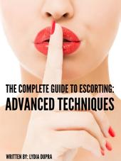 The Complete Guide to Escorting: Advanced Techniques