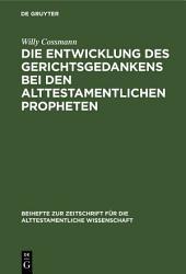 Die Entwicklung des Gerichtsgedankens bei den alttestamentlichen Propheten PDF