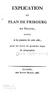 """Explication du """"Plan de Fribourg en Suisse"""": dédiée à la jeunesse de cette ville, pour lui servir de première leçon de géographie"""