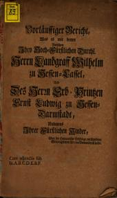 Vorläuffiger Bericht, was es mit denen zwischen ... Landgraff Wilhelm zu Hessen-Cassel und ... Ernst Ludwig zu Hessen-Darmstadt ... über die Hanauische Erbfolge entstandene Strittigkeiten für eine Bewandnis habe