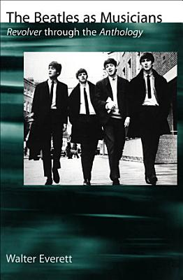 The Beatles as Musicians : Revolver through the Anthology