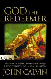 God the Redeemer: Institutes of The Christian Religion (Book 2), Book 2