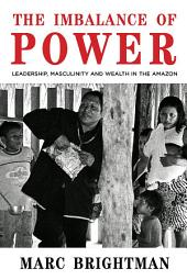 The Imbalance of Power: Leadership, Masculinity and Wealth in the Amazon