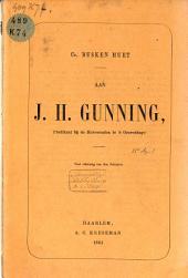 Aan J. H. Gunning, predikant bij de Hervormden te 's Gravenhage