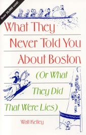 What They Never Told You About Boston: Or What They Did That Were Lies