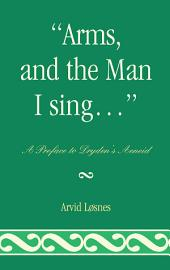 """Arms, and the Man I sing . . ."": A Preface to Dryden's Æneid"