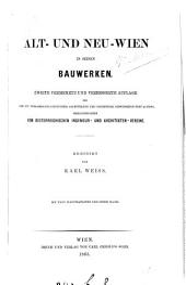 Alt- und neu-Wien in seinen Bauwerken. 2e vermehrte redigirt von K. Weiss