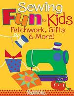 Sewing Fun for Kids-Patchwork, Gifts & More!