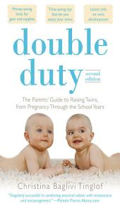 Double Duty: The Parents' Guide to Raising Twins, from Pregnancy through the School Years (2nd Edition): Edition 2