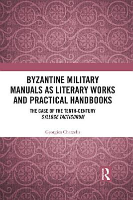 Byzantine Military Manuals as Literary Works and Practical Handbooks PDF