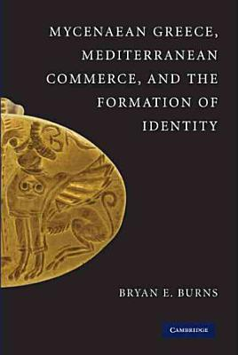 Mycenaean Greece  Mediterranean Commerce  and the Formation of Identity PDF