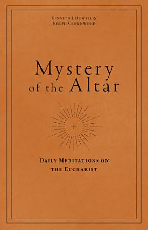 Mystery of the Altar  Daily Meditations on the Eucharist PDF